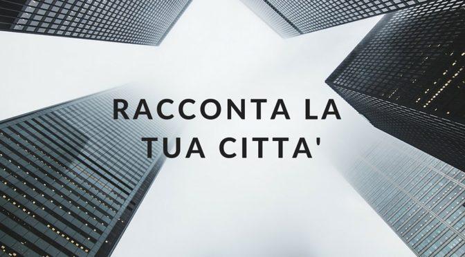 """""""Racconta la tua città"""": l'inizio di un nuovo progetto"""