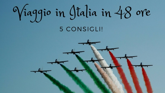 Viaggio in Italia in 48 ore: 5 consigli