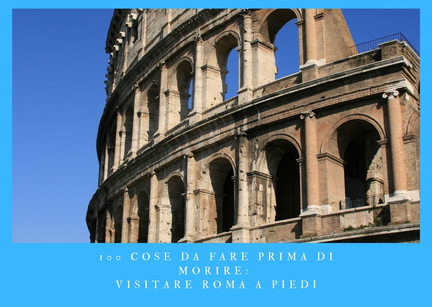 100 cose da fare prima di morire - visitare Roma a piedi