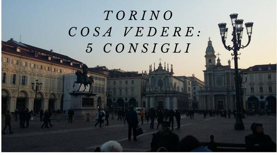Cosa vedere a Torino: 5 consigli.