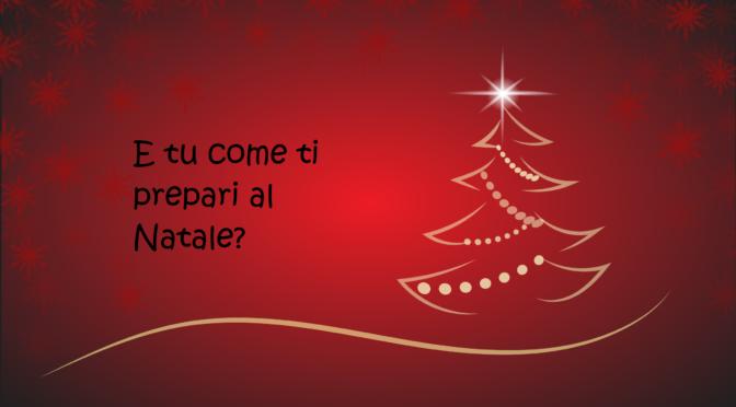 E tu come ti prepari al Natale?