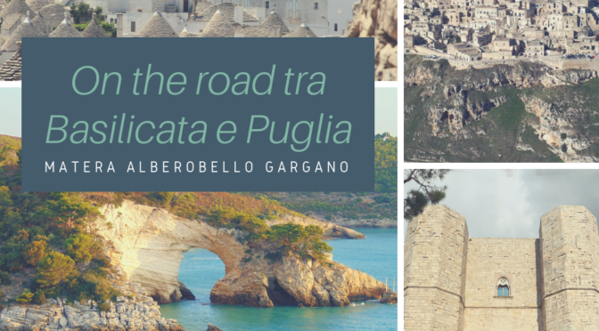 On the road tra Basilicata e Puglia: tra Matera, Alberobello e Gargano